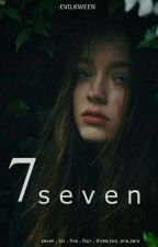 7|Seven [✔] by -EvilKween