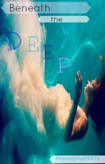 Beneath The Deep by Misssophie1997x