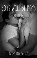 Boys Will Be Boys (BoyxBoy) by darkshadow2135