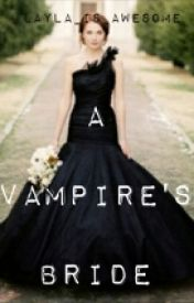 A Vampires Bride by layla_is_awsome