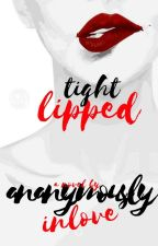 Tight-Lipped (COMPLETE) by AnanymouslyInLove