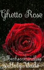 Ghetto Rose. by Offset_Productions