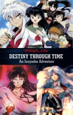 Destiny Through Time - An Inuyasha Adventure by Midnight_Lilac