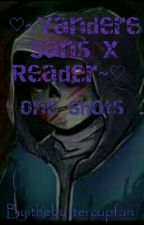 ♡~Yandere Sans X Reader~♡  {One Shots} by _Dream_Official_01