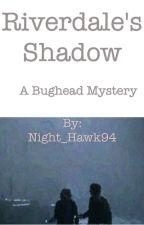 Riverdale's Shadow: A Bughead Mystery by Night_Hawk94