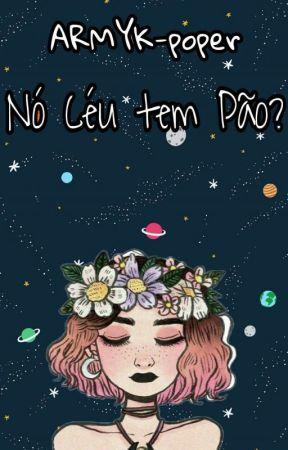 No Céu Tem Pão? 《Rants》 by ARMYK-poper