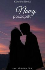 """Nowy początek (powiązane z serią ,,Uratuj mnie"""") by KarolinaSzmuc"""