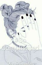 So Complicated by StoryTeller109