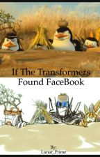 If The Transformers Found FaceBook~Wattys 2017 by Lunarwisp
