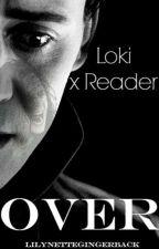 Over   (Loki x Reader) by LilynetteGingerback