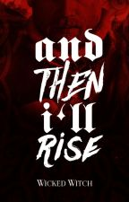 AND THEN I'LL RISE by wickedwitch_