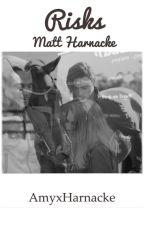 Risks || Matt Harnacke  by AmyxHarnacke