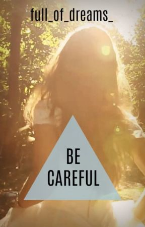 Be Careful by full_of_dreams_