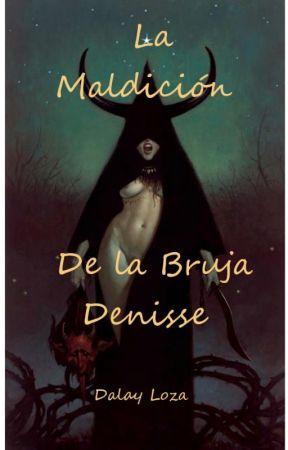 La Maldición De La Bruja Denisse by DalayLoza