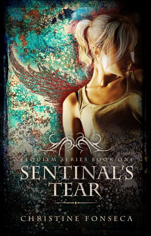 Sentinal's Tear (Book #1 in Requiem Series) [formally titled Lacrimosa] by ChristineFonseca