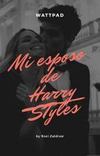 Mi  Esposo Harry Styles Y Tu Terminada by RosiZaldivar