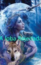 A loba Rejeitada  by Kisesafira