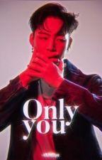 Only You - [Solo Tú] - Jaebum y Tú  by KimSwagV