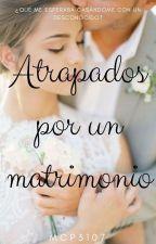 Atrapados Por Un Matrimonio by MCP3107