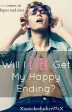 Will I Ever Get My Happy Ending?{On Hold} by Xxsnickerbicker97xX