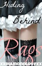 Hiding Behind Rags by xXdiamondloveXx