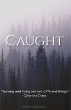 Caught - A Zombie Novel (#1 in the C.A.L.I series) by XxXJellybearXxX