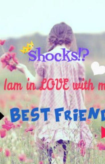 shocks!? I am in Love with my best friend! by sawakO_me