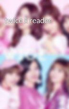 twice x reader  by twiceftw