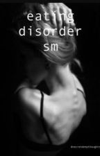 eating disorder - sm by secretdeepthoughts