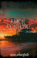 Amor Confuso (Poemas) by ana_smurfete