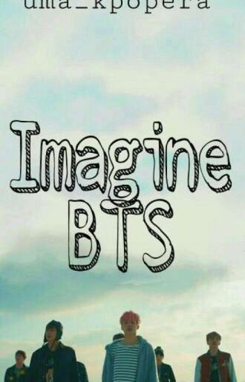 Imagine BTS - Uma Kpopera - Wattpad