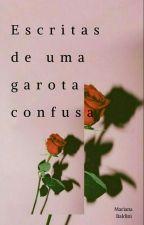 Escritas De Uma Garota Confusa by marianalbaldini