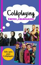 Coldplaying by Coffee_Coldplayer