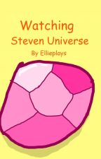 Watching Steven Universe(Very very infrequent Updates) by Ellieplays