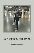 [august debut] blackbangtan ✔️ [under editing] by bighityg_btsbp