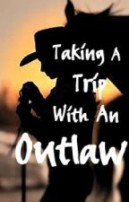Taking A Trip With An Outlaw by Melliiee
