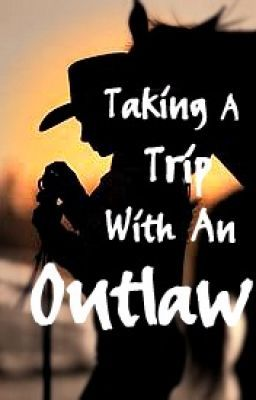 Taking A Trip With An Outlaw