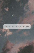 Rare Character Names[Under Construction] by AsiaNadeneValentine