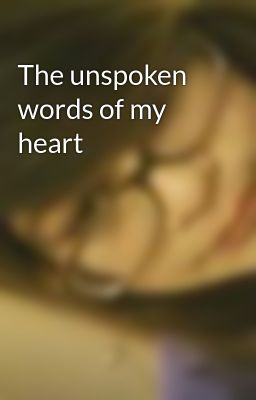 The unspoken words of my heart the unspoken words of my heart page
