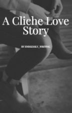 A Cliche Love Story by endlessly_writing