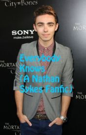 Everybody Knows (nathansykes fanfic) by RosinaLovesTW