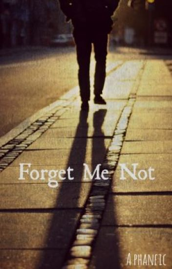 Forget Me Not - A Phanfiction