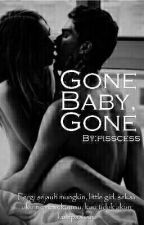 Gone Baby, Gone (completed) by pisscess