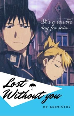Lost Without You (FMAB) by Beststoriesforever7