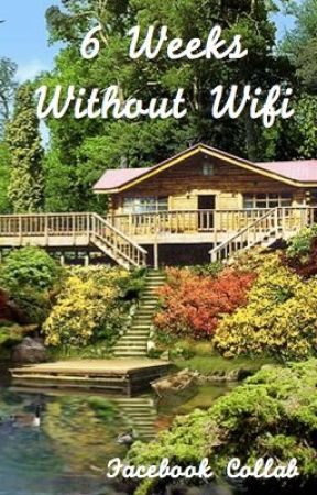 6 Weeks Without Wifi (Facebook Collab) by BillieFrancesIngram