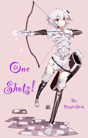 One Shots! by HipsterShady_Fanfics
