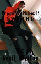 Pryce Watkins :It Is What It Is ❤️ by Desii_Writes