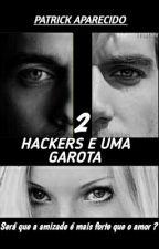 2 Hackers e uma Garota by Patrick-Aparecido