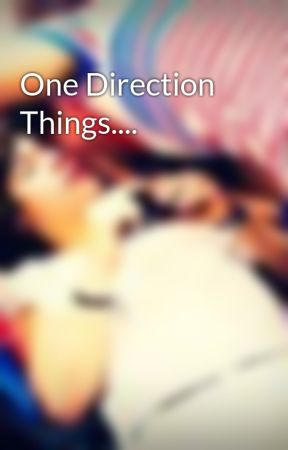 One Direction Things.... by 1D_Spoonaphobia