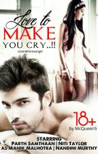 Love to Make You Cry..!! [18+] by McQueen5